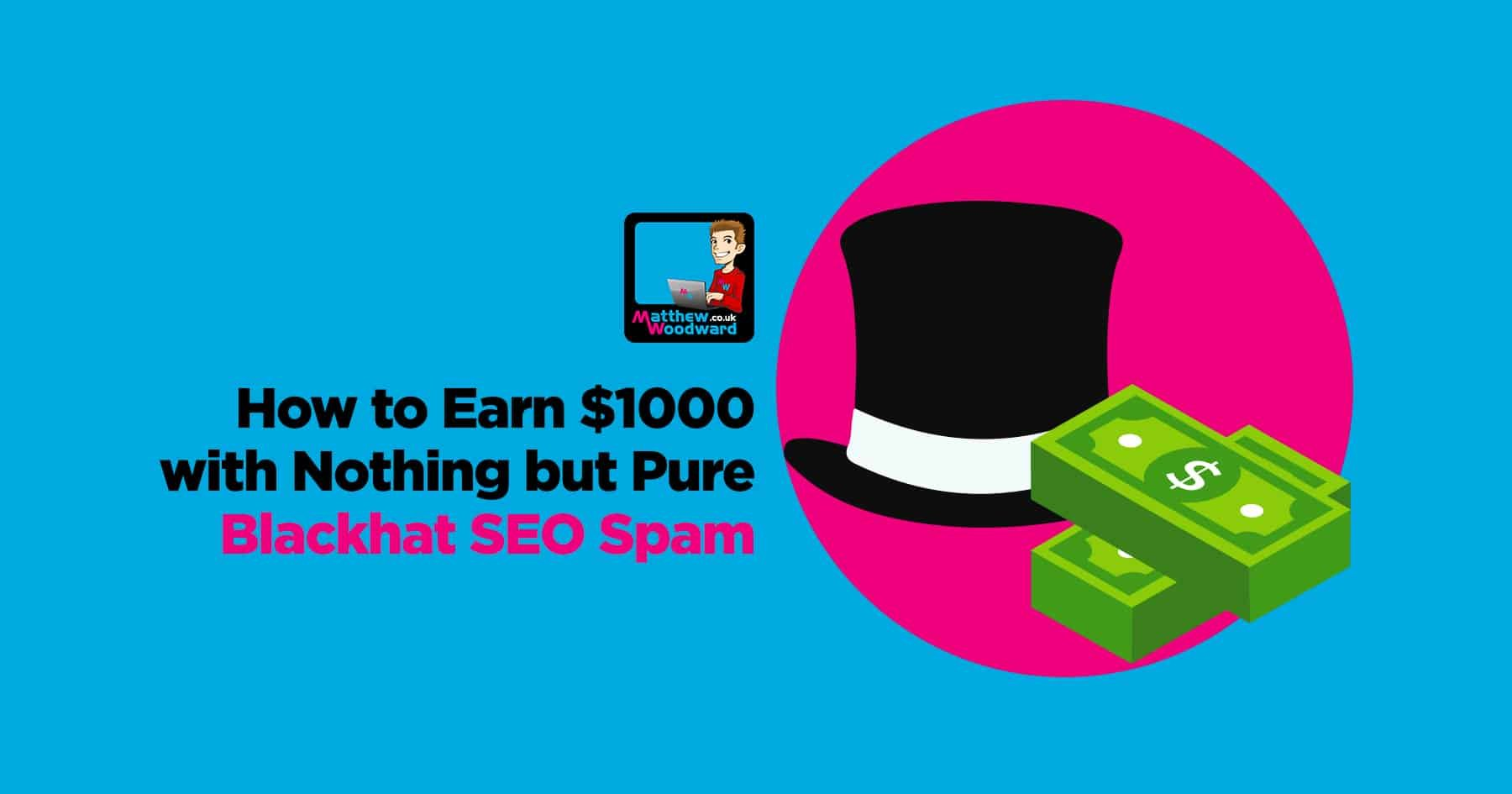 How to earn 1000 with nothing but pure blackhat seo spam malvernweather Image collections