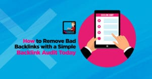 How To Remove Bad Backlinks With A Simple Backlink Audit Today