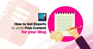 How To Get Experts To Write Free Content For Your Blog