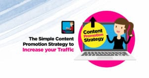 The Simple Content Promotion Strategy To Increase Your Traffic