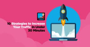10 Strategies To Increase Website Traffic In Under 30 Minutes