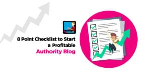 The 8 Point Checklist To Start A Profitable Authority Blog