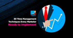 30 Time Management Techniques Every Marketer Needs To Implement