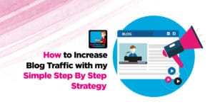 How To Increase Blog Traffic With My Simple Step by Step Strategy