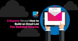 5 Experts Reveal How To Build An Email List For Huge Profits