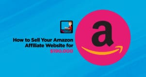 How To Sell Your Amazon Affiliate Website for $190,000