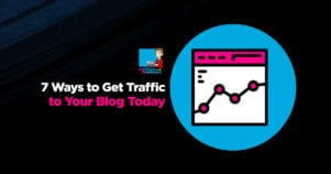 The 7 Step Strategy To Get Traffic To Your Blog Today