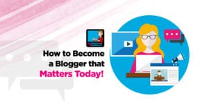 Become A Blogger That Matters Today With These 41 Tutorials
