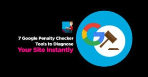 Fix Your SEO Problems With These 7 Google Penalty Checker Tools