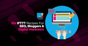 21x IFTTT Recipes For SEO, Bloggers & Digital Marketers