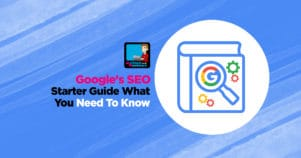 Google's New SEO Starter Guide: What You Need To Know