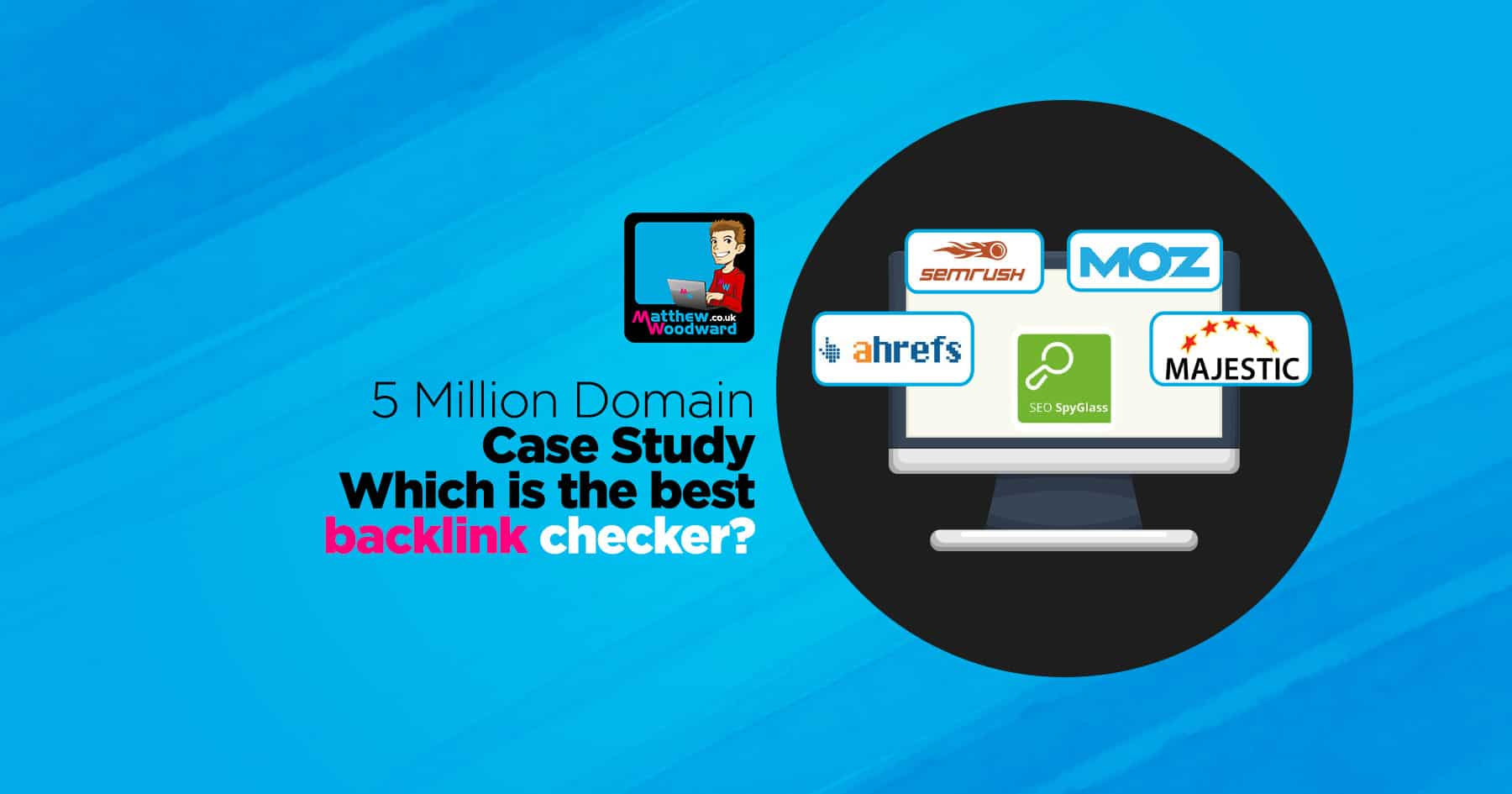 Which Is The Best Backlink Checker? - The Million Domain Case Study