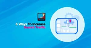6 Ways To Increase Search Traffic