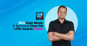 SEO Case Study: +73% Search Traffic With These 6 Fixes