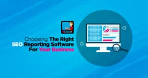 Choosing The Best SEO Reporting Software For YOUR Business