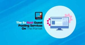 The 5 Best Guest Posting Services On The Market