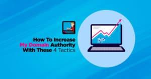 How To Increase Your Domain Authority (DA) With These 4 Tactics